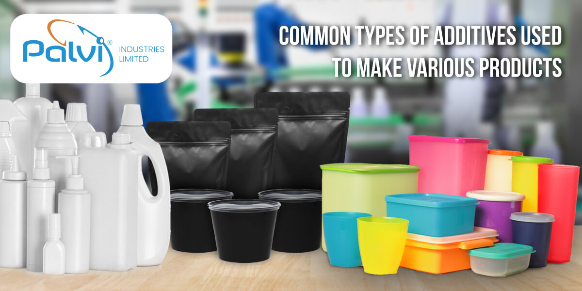 Common Types of Additives used to make Various Products